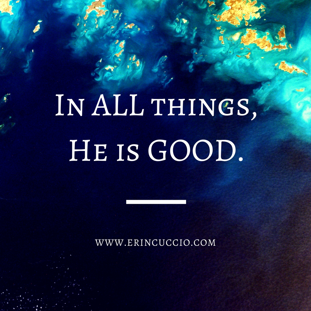 In ALL things,He is GOOD.